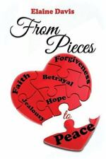From Pieces to Peace : A Chance to Begin Again by Elaine Davis (2015, Hardcover)