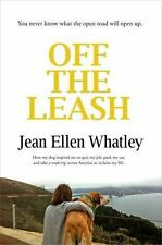 Off the Leash: How My Dog Inspired Me to Quit My Job, Pack My Car, and Take a...