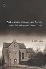 Archaeology, Economy and Society: England from the Fifth to the Fifteenth Cen...
