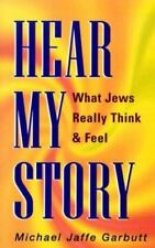 Hear My Story: What Jews Really Think & Feel