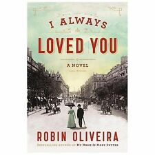 I Always Loved You by Robin Oliveira (2014, Hardcover)