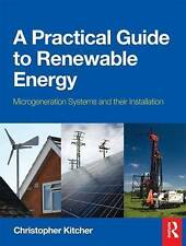 A Practical Guide to Renewable Energy: Microgeneration systems and their Instal