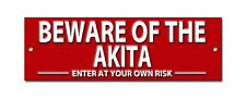 BEWARE OF THE AKITA ENTER AT YOUR OWN RISK METAL SIGN.INTRUDER DERRENT SIGN