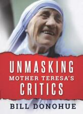 NEW - Unmasking Mother Teresa's Critics by Bill Donohue