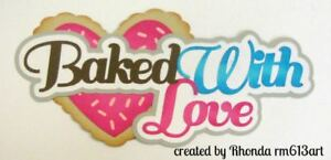 BAKED WITH LOVE FOOD title paper piecing Premade Scrapbook Pages by Rhonda
