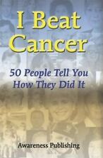 I Beat Cancer: 50 People Tell You How They Did It
