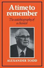 A Time to Remember : The Autobiography of a Chemist by Alexander Todd (2009,...