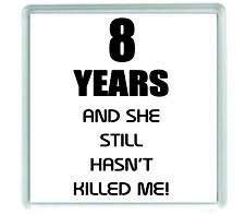 10854 8 years and she still hasn't killed me funny acrylic drinks coaster