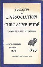 BULLETIN DE L'ASSOCIATION GUILLAUME BUDE . 4° série . Numéro 1 . Mars 1973 .