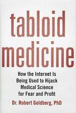 Tabloid Medicine: How the Internet is Being Used to Hijack Medical Science for F