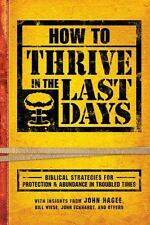 How To Thrive In The Last Days: Biblical Strategies for Protection and Abundance