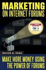 Marketing on Internet Forums : Make More Money Using the Power of Forums by...
