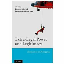 Extra-Legal Power and Legitimacy: Perspectives on Prerogative
