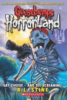 Say Cheese - And Die Screaming! (Goosebumps Horrorland #8) by R.L. Stine