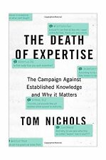 The Death of Expertise: The Campaign Against Established Knowle... Free Shipping