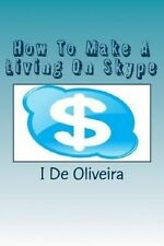 NEW How To Make A Living On Skype: A Guide to Making Money Online (Volume 1)