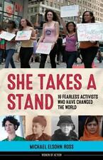 She Takes A Stand: 16 Fearless Activists Who Have Changed The World (women Of...