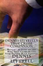 Dennis Littrell's True Crime Companion: Reviews of Some of the Best True Crime B