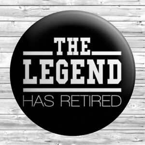 The Legend Has Retired Badge 1 inch / 25mm Novelty Gift Retirement