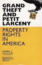 Grand Theft and Petty Larceny Property Rights in America by Mark L. Pollot
