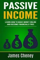 Passive Income : Learn How to Make Money Online and Become Financially Free, ...