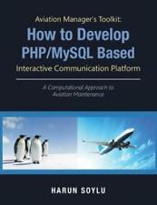 Aviation Manager's Toolkit: How to Develop Php/Mysql-Based Interactive Comm...