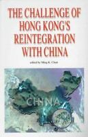 The Challenge of Hong Kong's Reintegration with China by Ming Chan