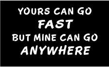 WHITE Vinyl Decal Yours can go fast mine anywhere truck atv fun sticker