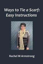 Ways to Tie a Scarf: Easy Instructions by Rachel Armstrong (2015, Paperback)