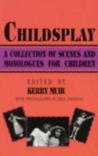 Childsplay: A Collection Of Scenes And Monologues For Children: By Kerry Muir