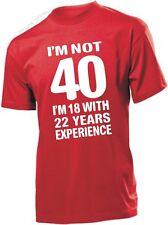 Im Not 40 I'm 18 with 22 YEARS EXPERIENCIA 40 REGALO DE CUMPLEAÑOS - Unisex