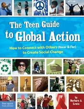 The Teen Guide to Global Action: How to Connect with Others (Near & Far) to Crea
