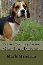 Harrier Training Secrets : Obedient-Dog. net by Mark Mendoza (2015, Paperback)