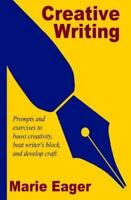 Creative Writing: Prompts and Exercises to Boost Creativity, Beat Writer's Block