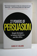 27 Powers of Persuasion: Simple Strategies to Seduce Audiences and Win Allies by