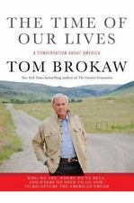 The Time of Our Lives : A Conversation about America by Tom Brokaw (2011 Hard)
