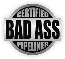 Certified Bad Ass Pipeliner Hard Hat Decal / Helmet Sticker Label Pipe Liner