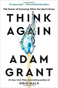 Think Again The Power of Knowing What You Don't Know, Hardcover by Adam Grant