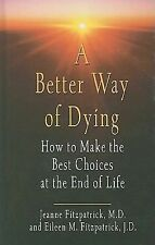 A Better Way of Dying: How to Make the Best Choices at the End of Life-ExLibrary