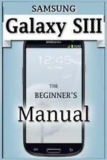 Samsung Galaxy S3 Manual: The Beginner's User's Guide to the Galaxy S3 Monico,
