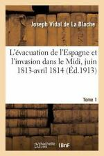 L'Evacuation de L'Espagne Et L'Invasion Dans Le MIDI, Juin 1813-Avril 1814 Tome