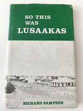 So This Was Lusaakas: Story of the Capital of Zambia to 1964 - Richard Sampson