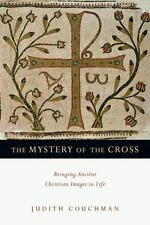 The Mystery of the Cross: Bringing Ancient Christian Images Judith Couchman