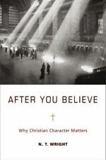 After You Believe Why Christian Character Matters N.T. Wright HARDCOVER LIKE NEW