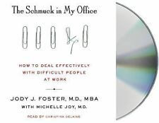 The Schmuck in My Office : How to Deal Effectively with Difficult People at...