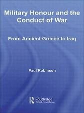 Military Honour and the Conduct of War : From Ancient Greece to Iraq by Paul...
