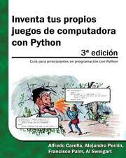 Inventa Tus Propios Juegos de Computadora con Python by Al Sweigart (2015,...