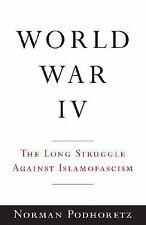 World War IV : The Long Struggle Against Islamofascism by Norman Podhoretz (2...