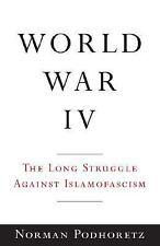 World War IV : The Long Struggle Against Islamofascism by Norman Podhoretz (2007