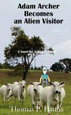 Adam Archer Becomes an Alien Visitor : A Novel for Young Readers by Thomas...